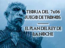JUEGO DE TRONOS 7X06 EL PLAN DEL REY de la noche