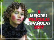 8 MEJORES PELICULAS ESPAÑOLAS 2017