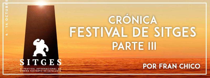 Crónica Festival de Sitges Parte III por Fran Chico