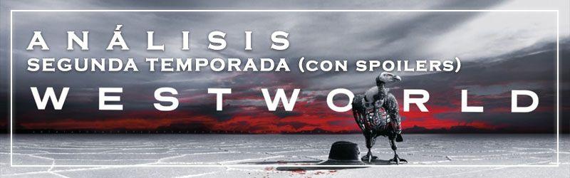 análisis segunda temporada de westworld explicación del final con spoilers
