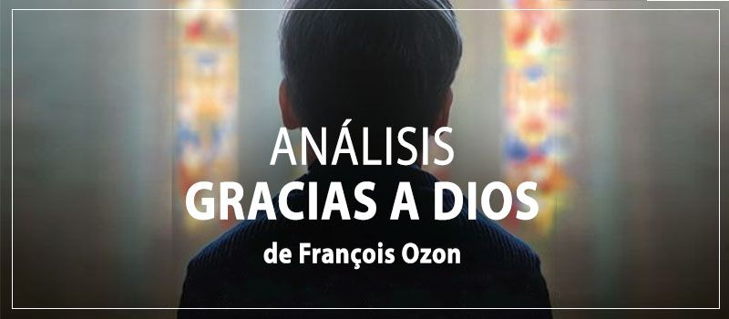 análisis gracias a dios Grâce à Dieu eplicación y reflexión con spoilers